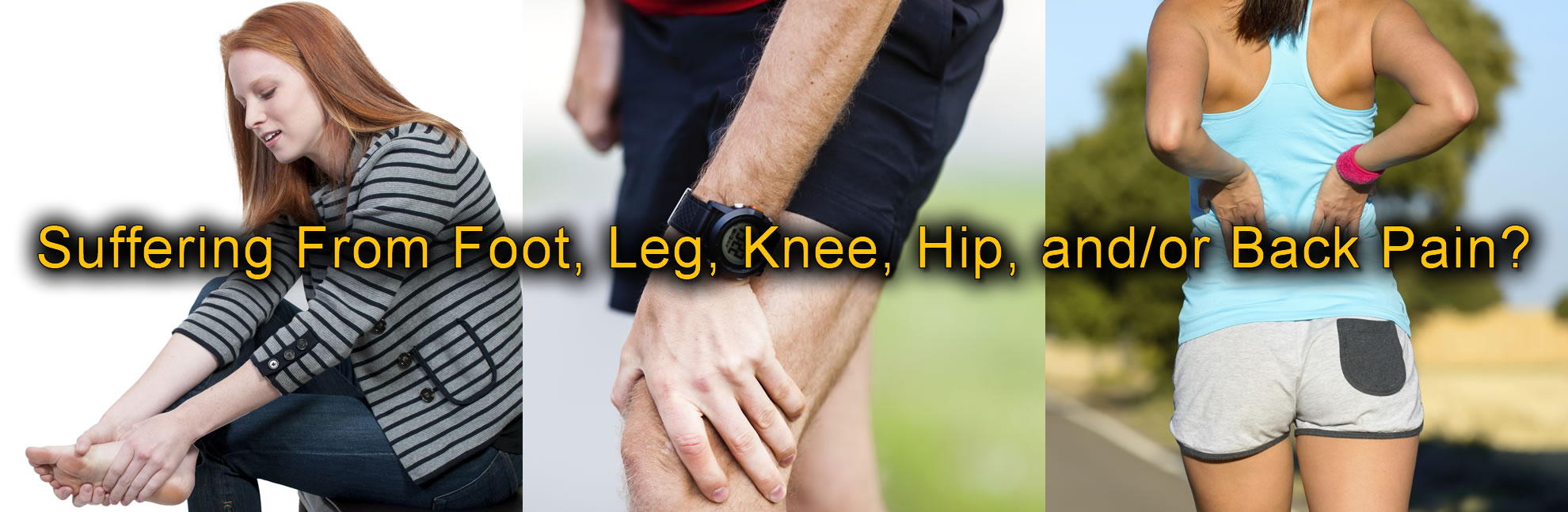 Suffering from foot, leg, knee, hip, and/or back pain?